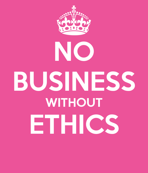 NO BUSINESS WITHOUT ETHICS