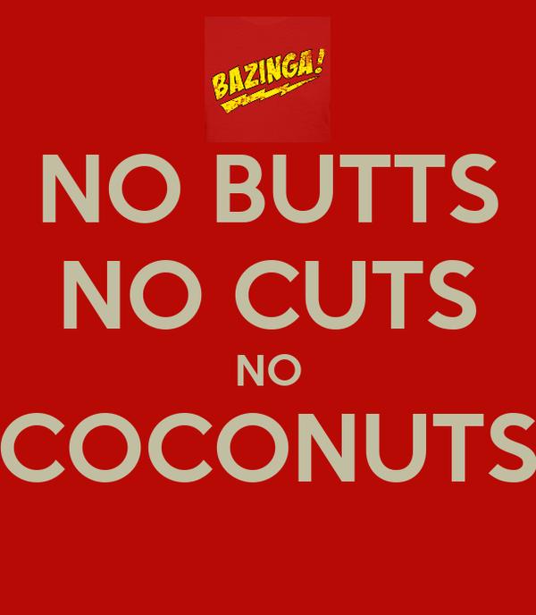 NO BUTTS NO CUTS NO COCONUTS