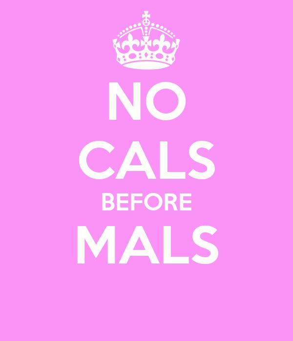 NO CALS BEFORE MALS