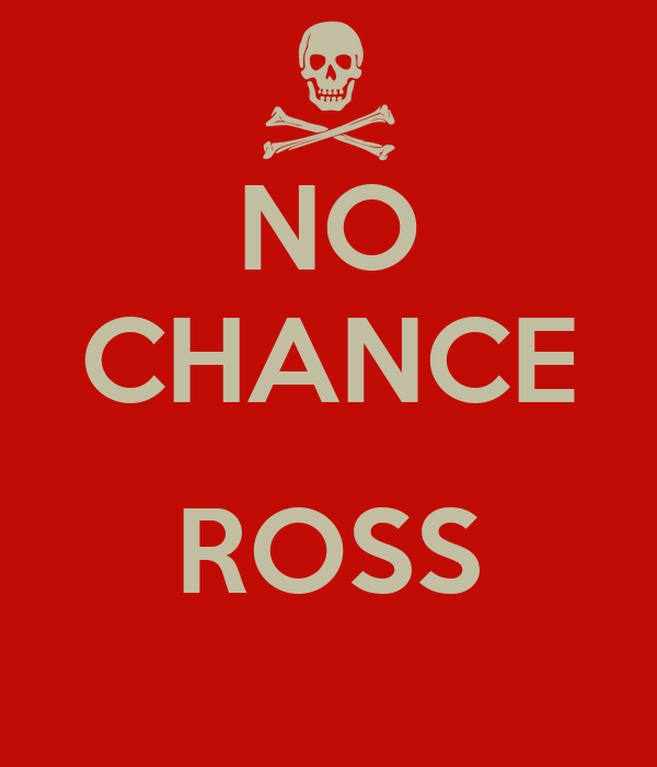 NO CHANCE  ROSS