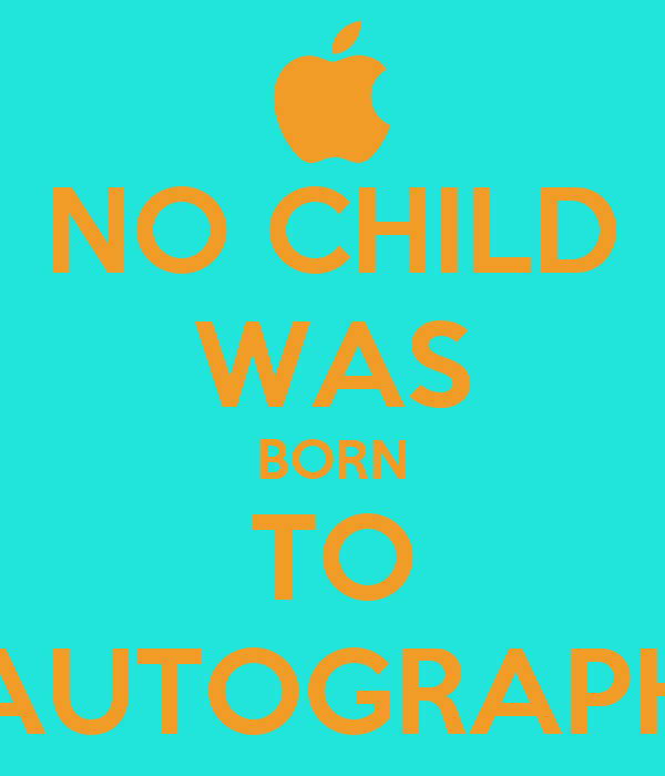NO CHILD WAS BORN TO AUTOGRAPH
