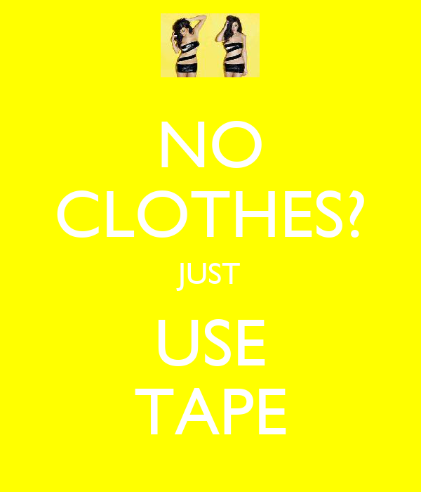 NO CLOTHES? JUST USE TAPE