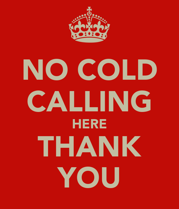 NO COLD CALLING HERE THANK YOU