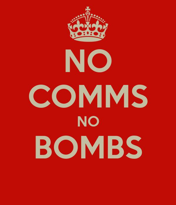 NO COMMS NO BOMBS