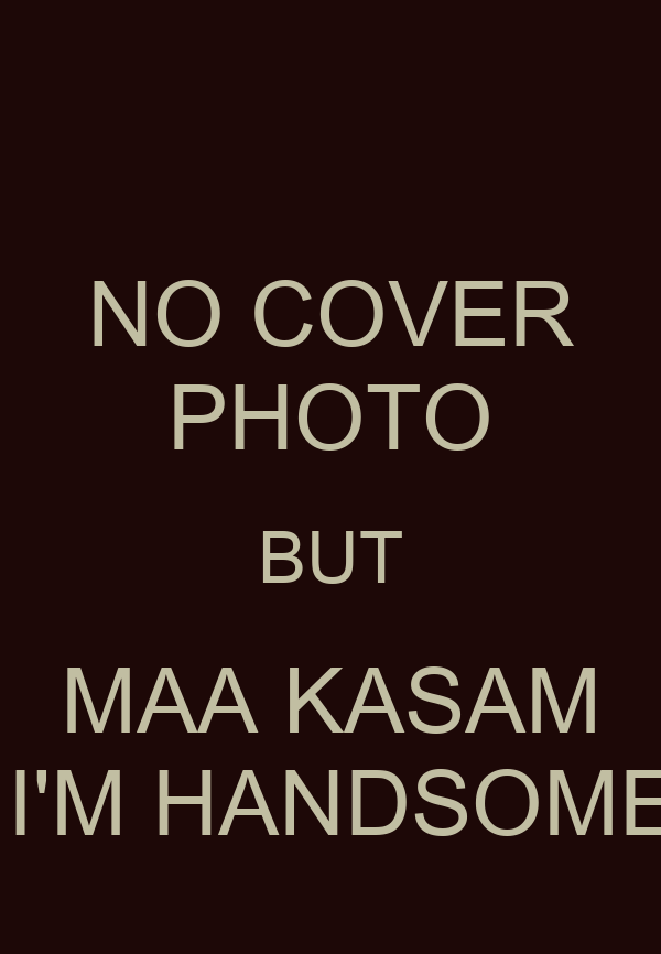 NO COVER PHOTO BUT MAA KASAM  I'M HANDSOME
