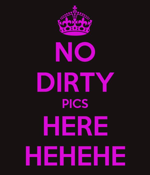 NO DIRTY PICS HERE HEHEHE