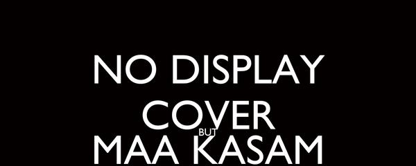 NO DISPLAY COVER BUT MAA KASAM I M CUTE!!!!!