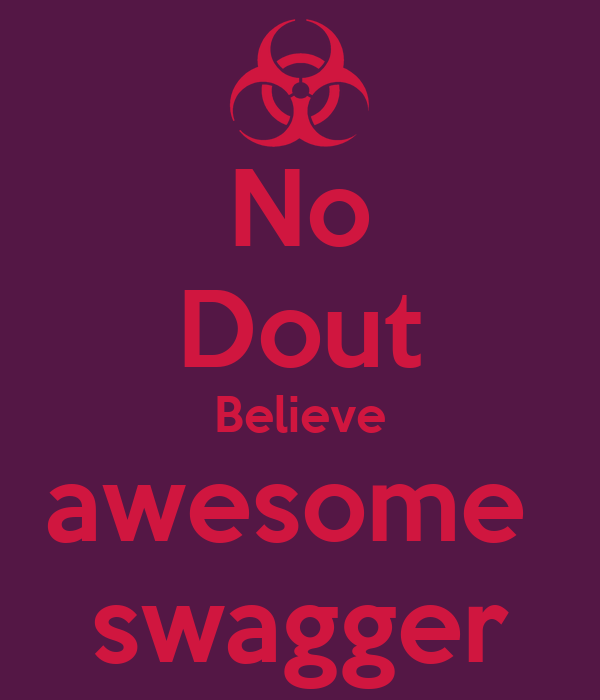 No Dout Believe awesome  swagger