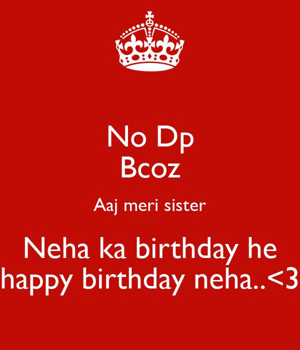 No Dp Bcoz Aaj Meri Sister Neha Ka Birthday He Happy