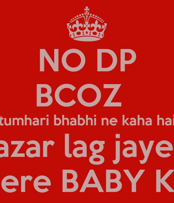 NO DP BCOZ   tumhari bhabhi ne kaha hai nazar lag jayegi mere BABY KO