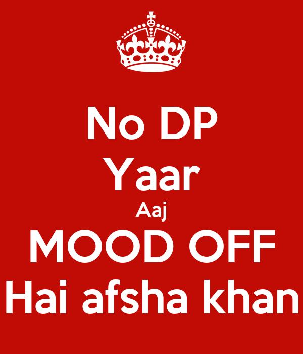 No DP Yaar Aaj MOOD OFF Hai afsha khan