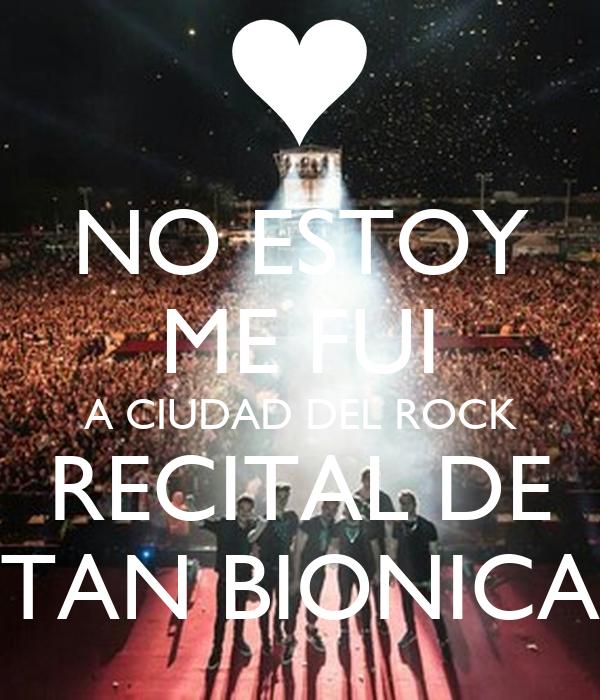 NO ESTOY ME FUI A CIUDAD DEL ROCK RECITAL DE TAN BIONICA