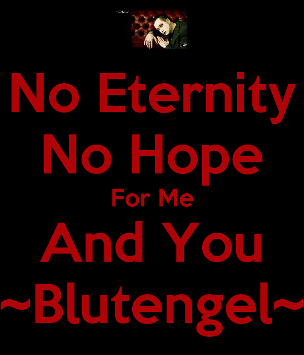 No Eternity No Hope For Me And You ~Blutengel~