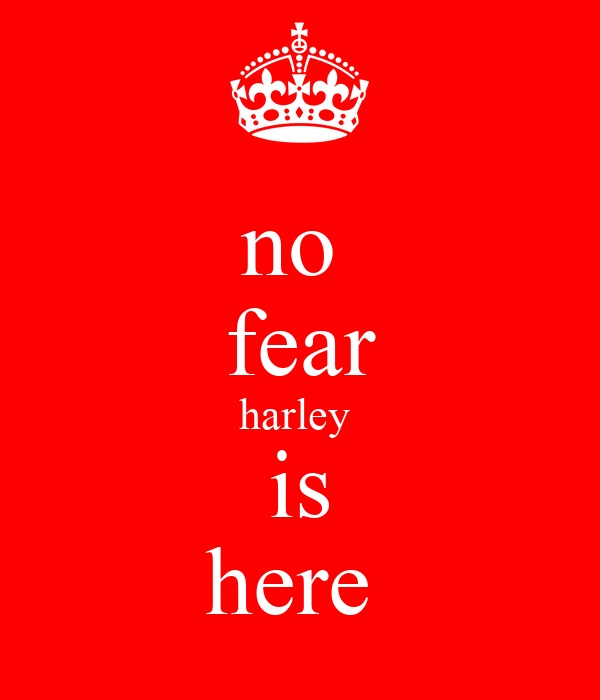 no  fear harley  is here