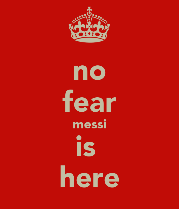 no fear messi is  here