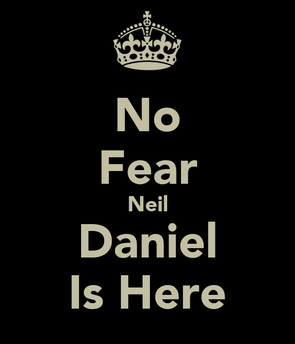 No Fear Neil Daniel Is Here