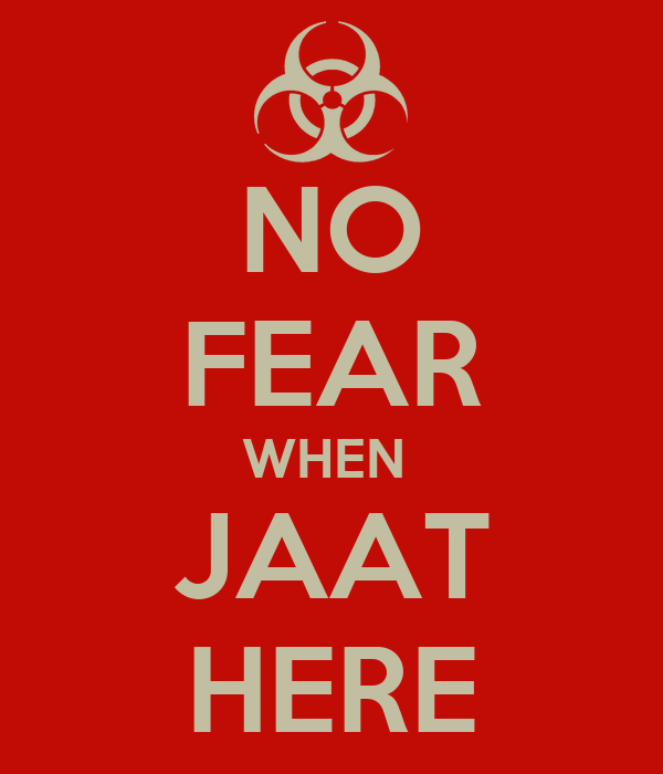 NO FEAR WHEN  JAAT HERE