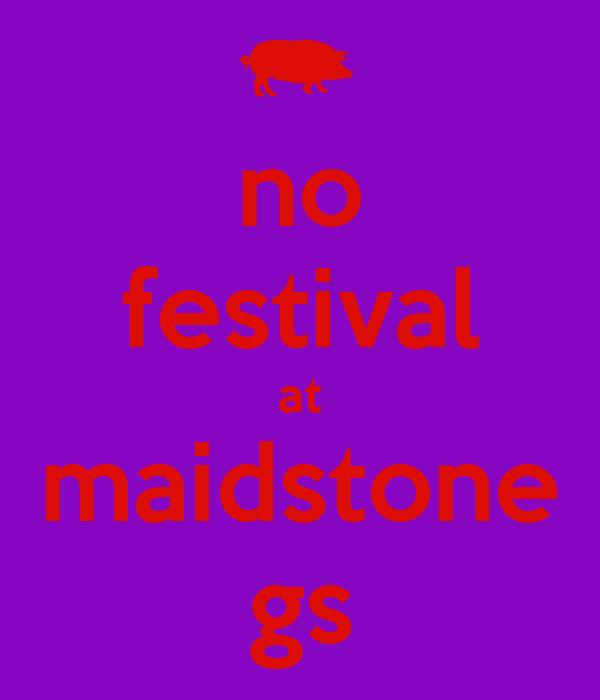 no festival at maidstone gs