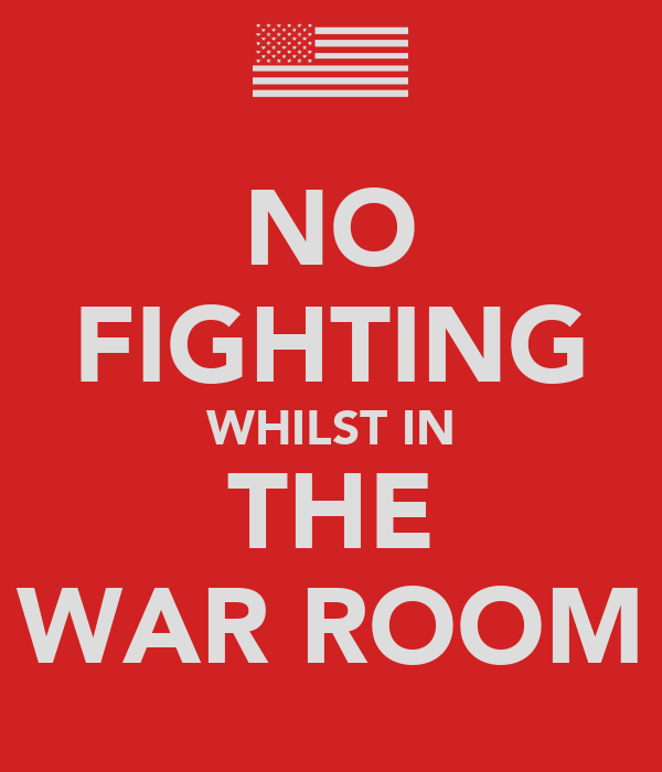 NO FIGHTING WHILST IN THE WAR ROOM