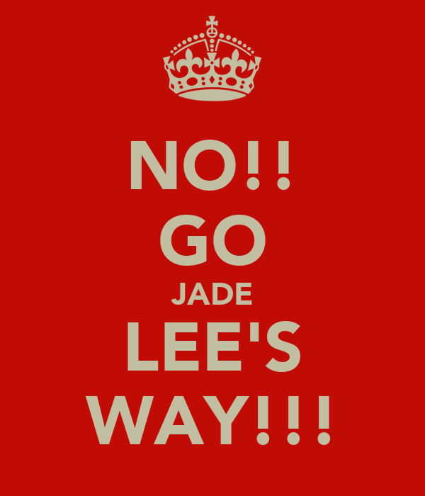 NO!! GO JADE LEE'S WAY!!!