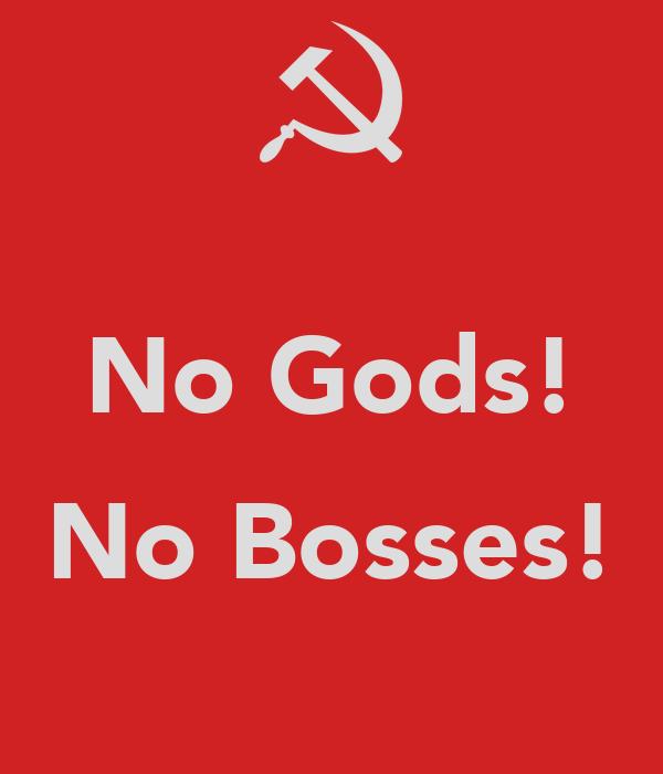 No Gods!  No Bosses!