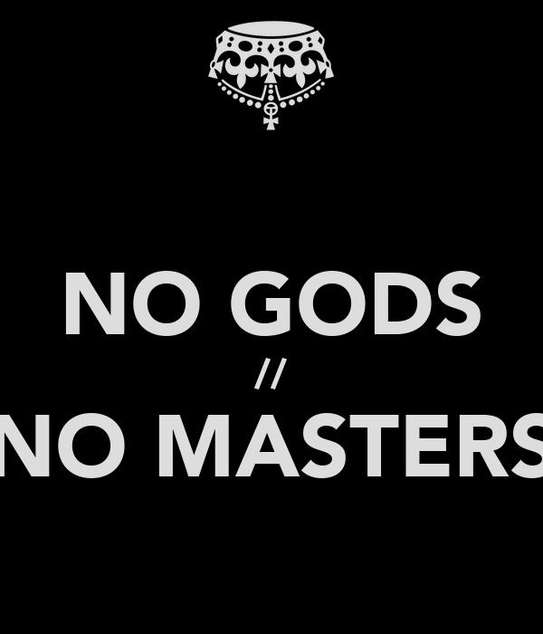 NO GODS // NO MASTERS