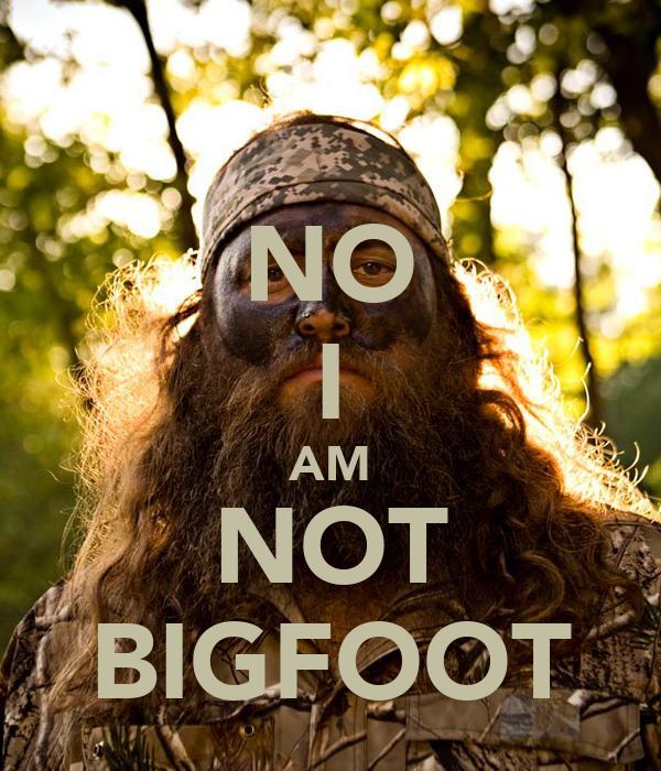NO I AM NOT BIGFOOT