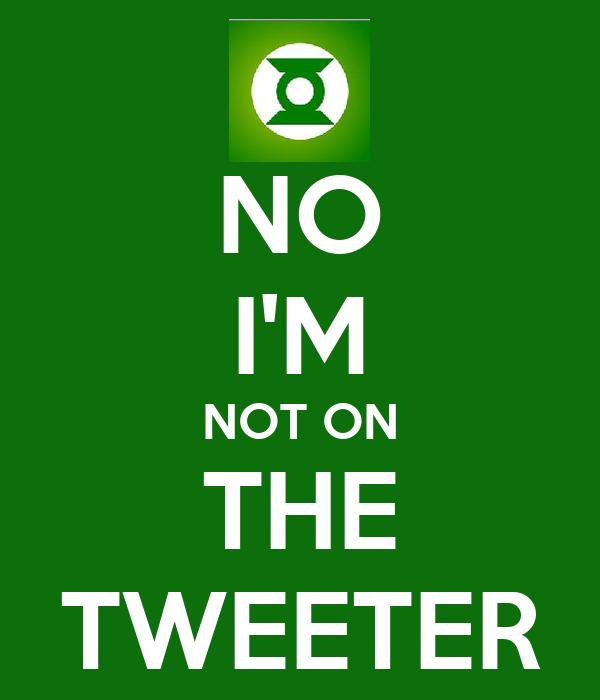 NO I'M NOT ON THE TWEETER