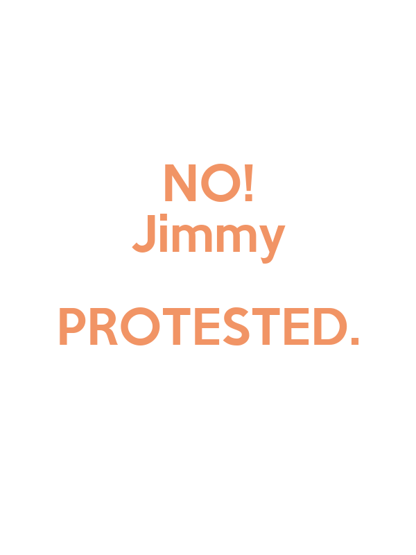 NO! Jimmy PROTESTED.