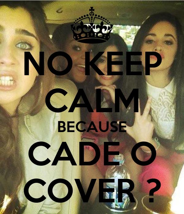 NO KEEP CALM BECAUSE CADE O COVER ?