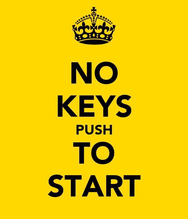 NO KEYS PUSH TO START