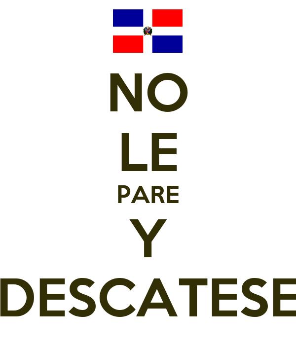 NO LE PARE Y DESCATESE
