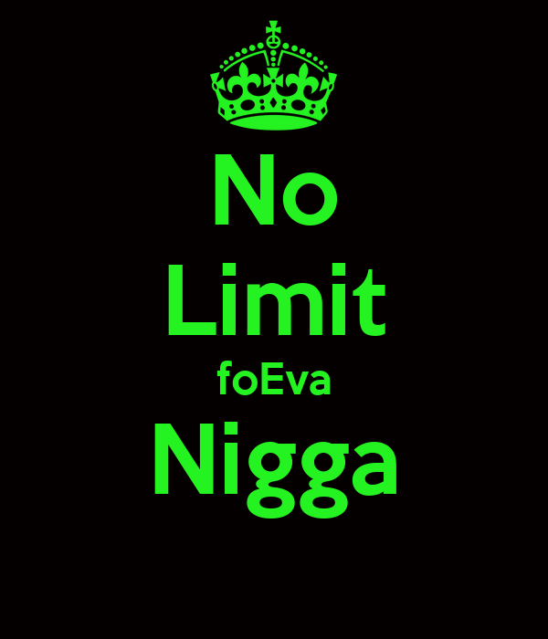 No Limit foEva Nigga