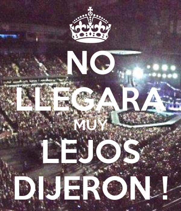 NO LLEGARA MUY LEJOS DIJERON !