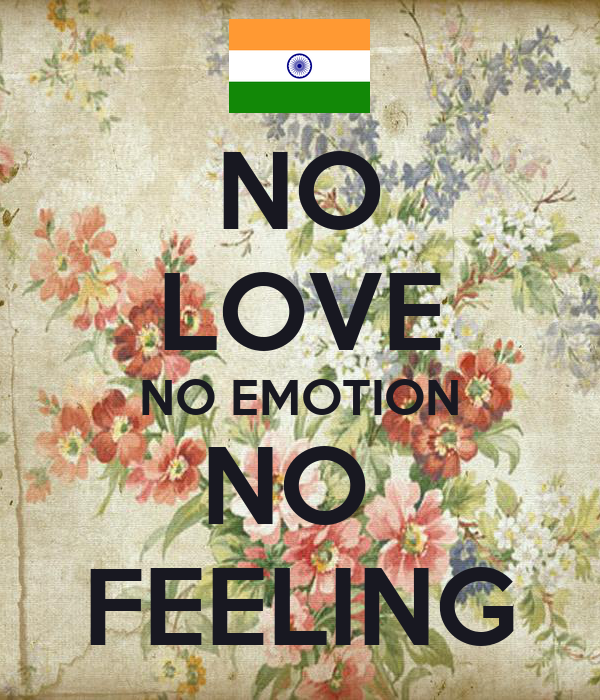 NO LOVE NO EMOTION NO  FEELING