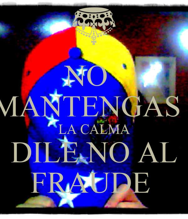 NO   MANTENGAS   LA CALMA DILE NO AL FRAUDE