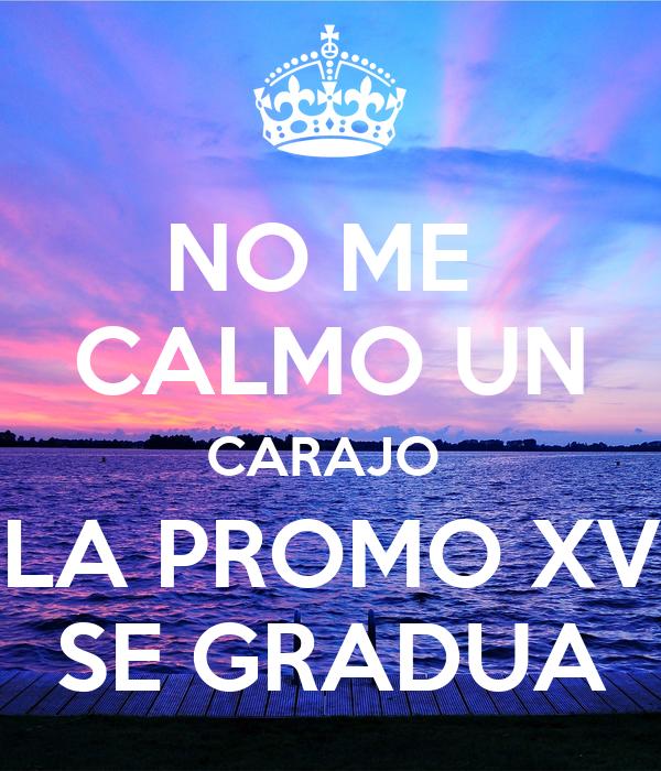 NO ME  CALMO UN CARAJO  LA PROMO XV SE GRADUA