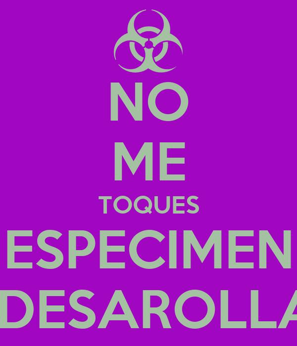 NO ME TOQUES ESPECIMEN SUBDESAROLLADO