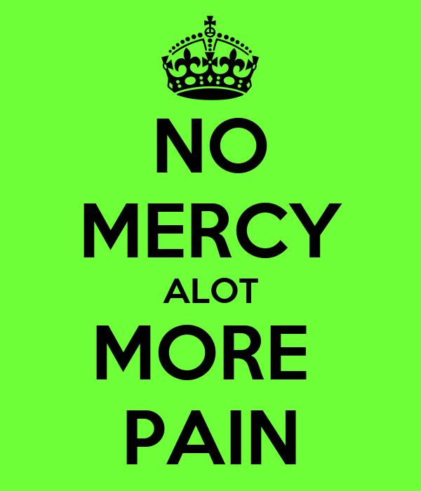 NO MERCY ALOT MORE  PAIN
