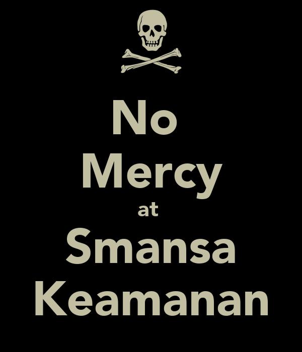 No  Mercy at  Smansa Keamanan
