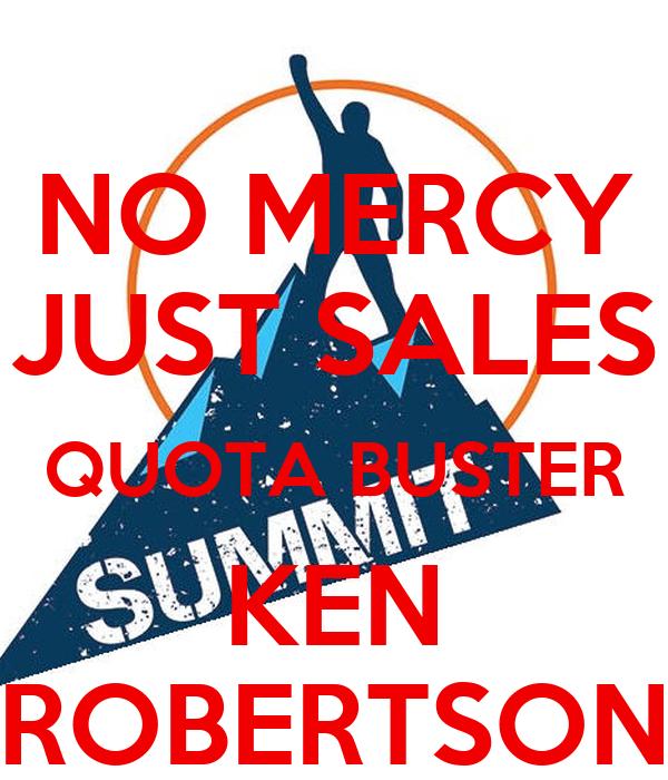 NO MERCY JUST SALES QUOTA BUSTER KEN ROBERTSON
