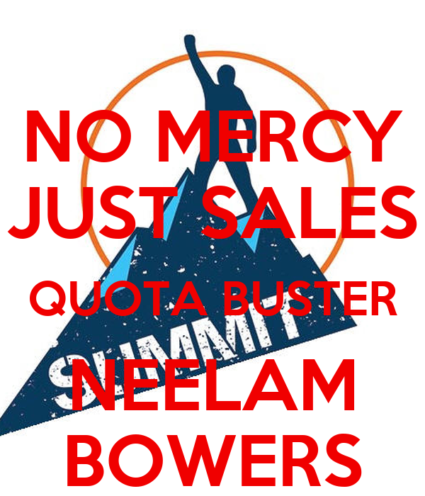 NO MERCY JUST SALES QUOTA BUSTER NEELAM BOWERS