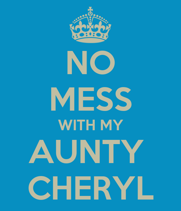 NO MESS WITH MY AUNTY  CHERYL