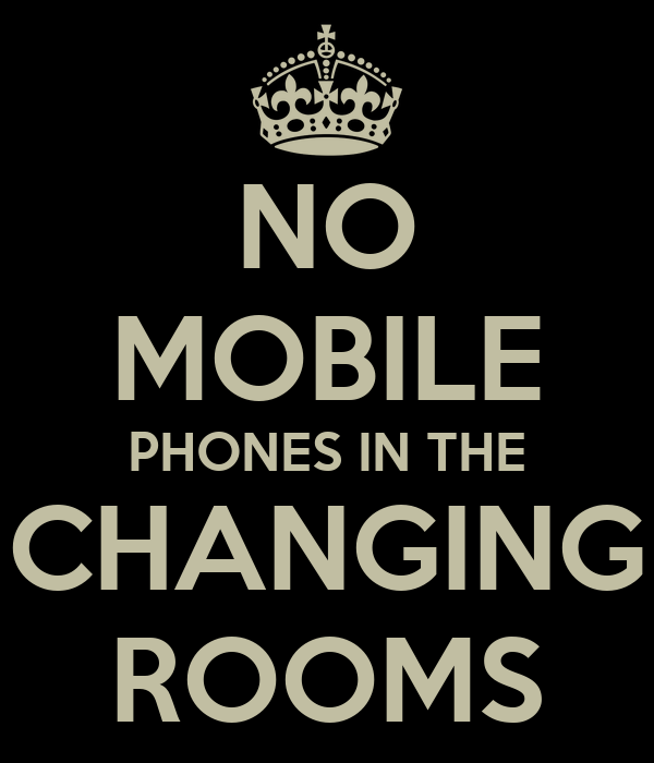 NO MOBILE PHONES IN THE CHANGING ROOMS