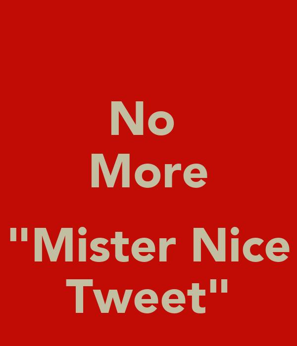 "No  More  ""Mister Nice Tweet"""