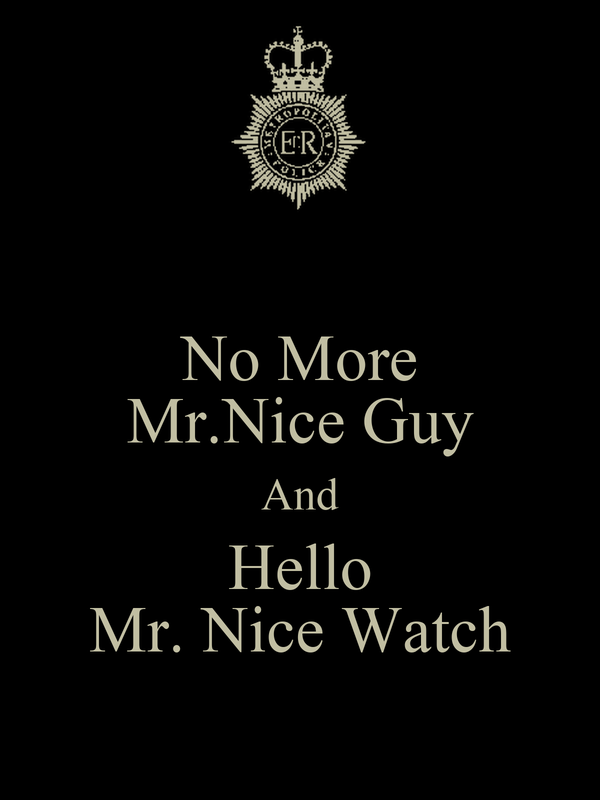 No More Mr.Nice Guy And Hello Mr. Nice Watch