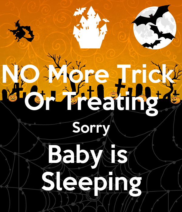 NO More Trick  Or Treating Sorry Baby is  Sleeping