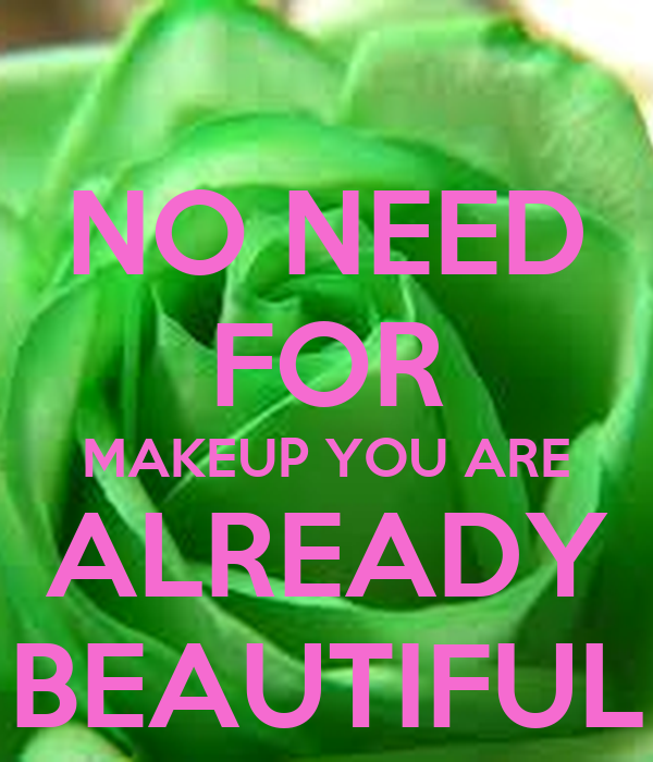 NO NEED FOR MAKEUP YOU ARE ALREADY BEAUTIFUL