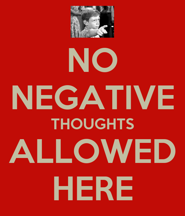 NO NEGATIVE THOUGHTS ALLOWED HERE