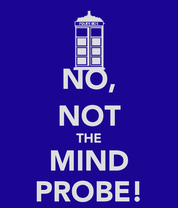NO, NOT THE MIND PROBE!